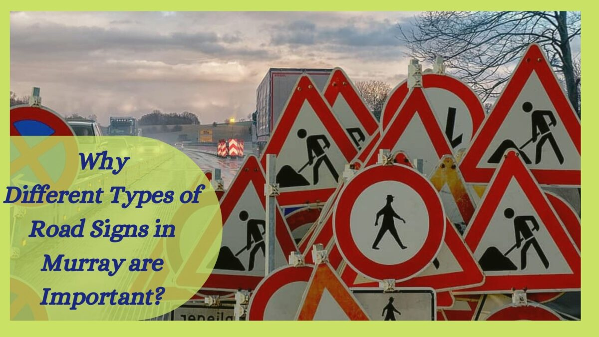Why Different Types of Road Signs are Important in Murray?