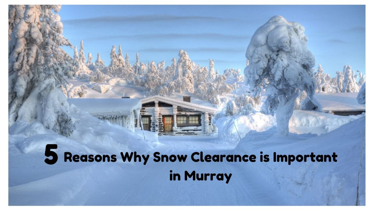 5 Reasons Why Snow Clearance is Important in Murray